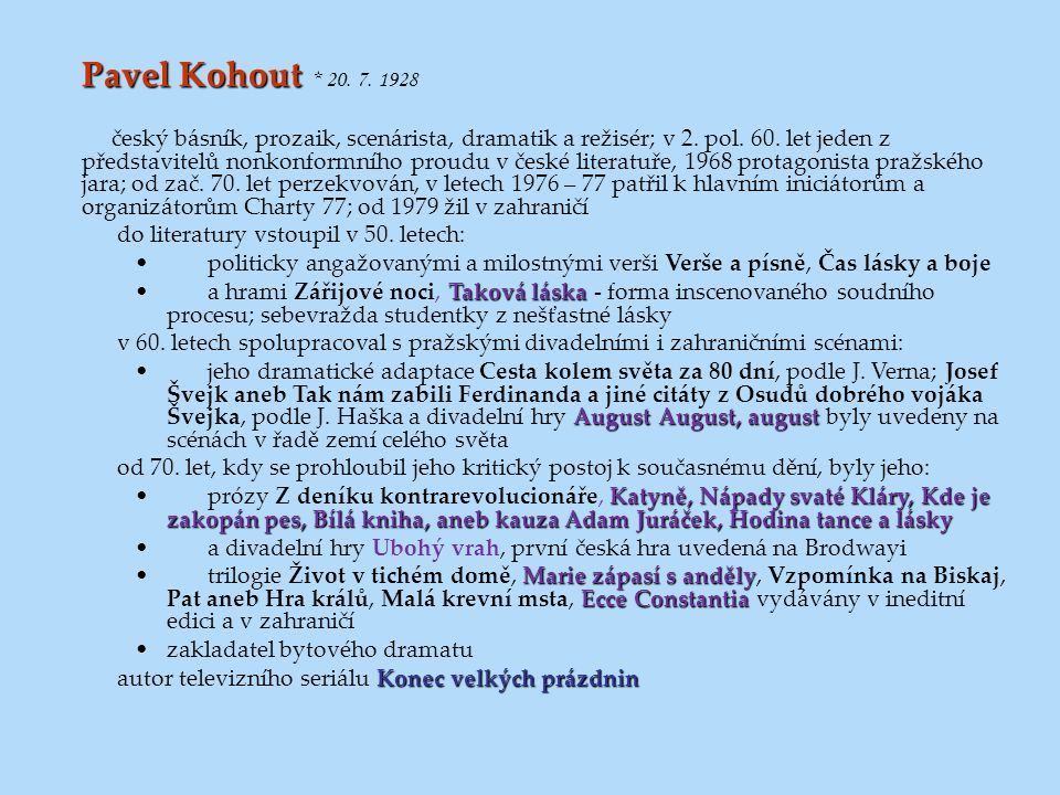 Pavel Kohout Pavel Kohout * 20. 7. 1928 český básník, prozaik, scenárista, dramatik a režisér; v 2. pol. 60. let jeden z představitelů nonkonformního