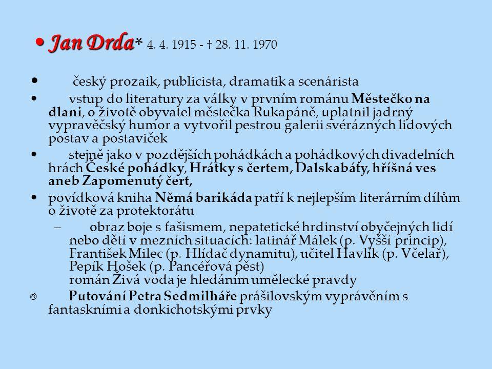 Jan DrdaJan Drda * 4. 4. 1915 - † 28. 11. 1970 český prozaik, publicista, dramatik a scenárista vstup do literatury za války v prvním románu Městečko