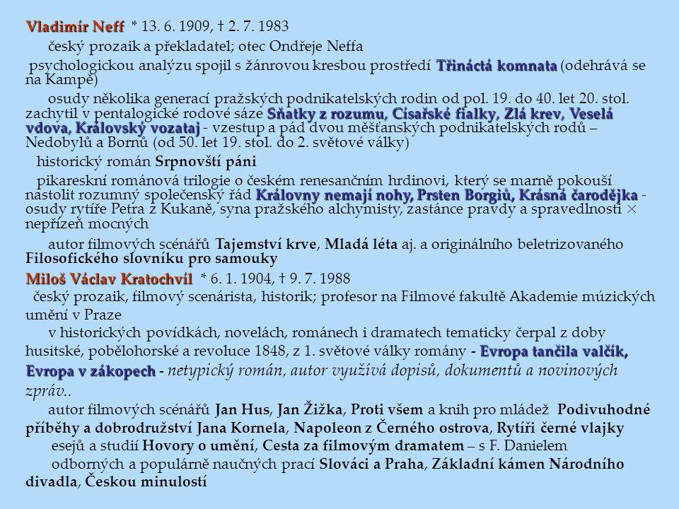 Vladimír Neff Vladimír Neff * 13. 6. 1909, † 2. 7. 1983 český prozaik a překladatel; otec Ondřeje Neffa Třináctá komnata psychologickou analýzu spojil