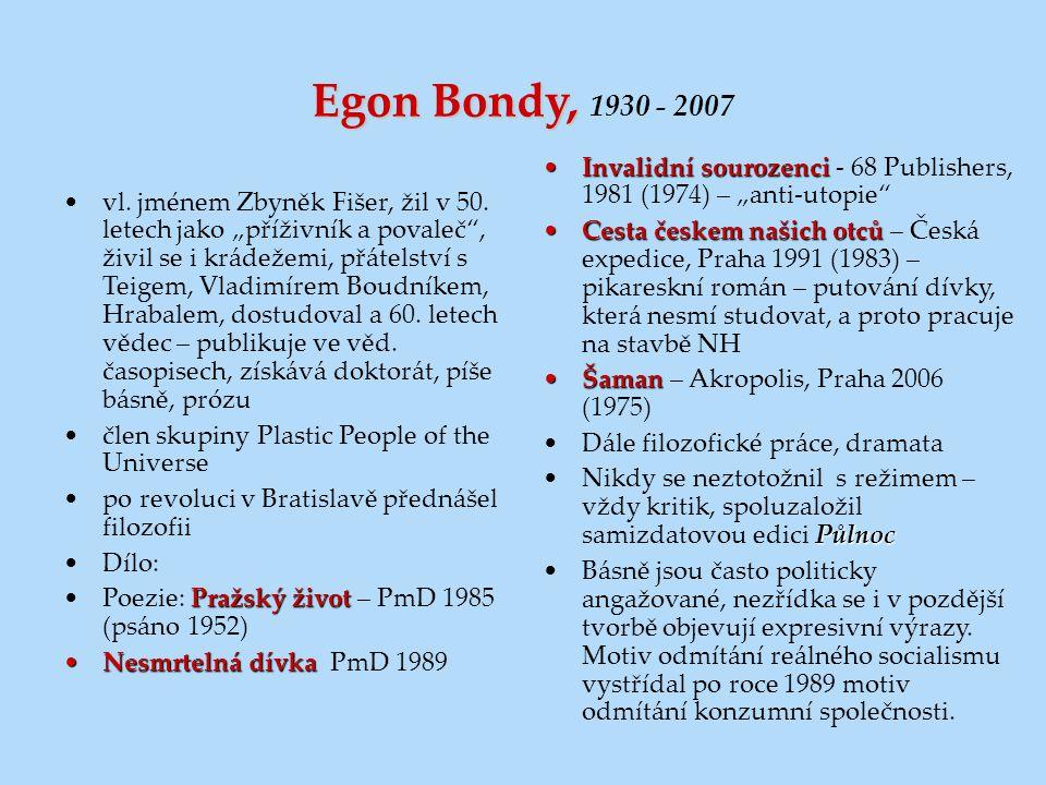 """Egon Bondy, Egon Bondy, 1930 - 2007 vl. jménem Zbyněk Fišer, žil v 50. letech jako """"příživník a povaleč"""", živil se i krádežemi, přátelství s Teigem, V"""