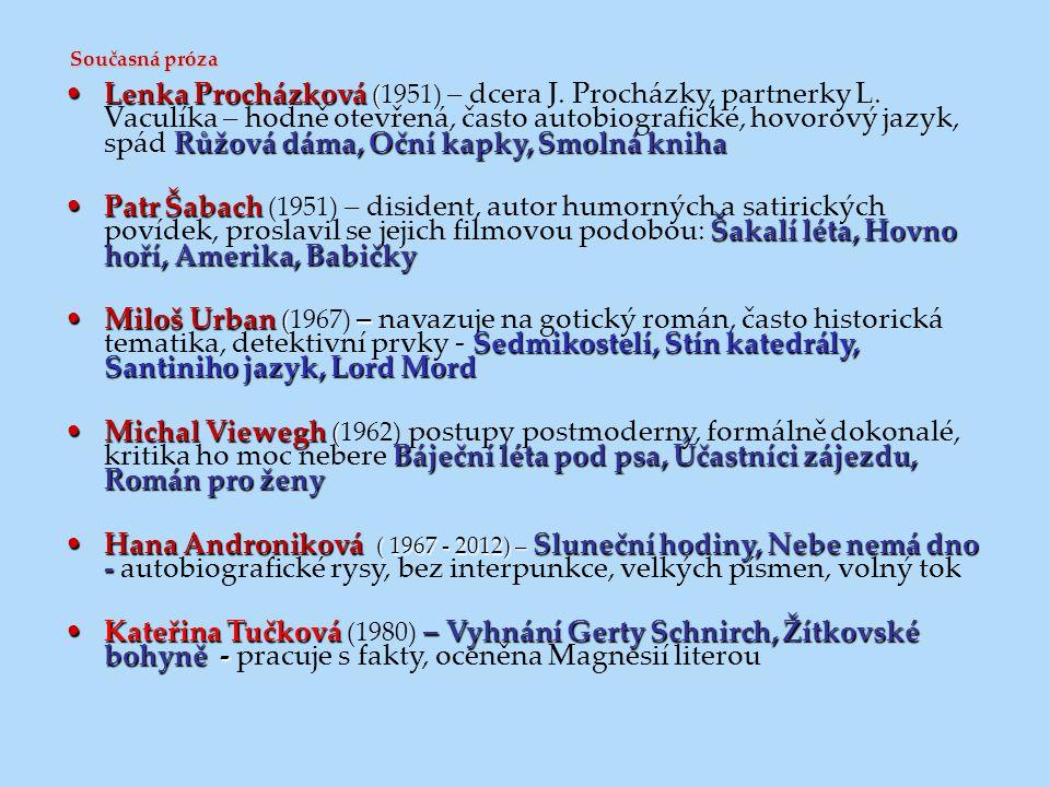 Současná próza Lenka Procházková ( Růžová dáma, Oční kapky, Smolná knihaLenka Procházková (1951) – dcera J. Procházky, partnerky L. Vaculíka – hodně o