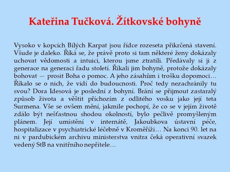 Kateřina Tučková. Žítkovské bohyně Vysoko v kopcích Bílých Karpat jsou řídce rozeseta přikrčená stavení. Všude je daleko. Říká se, že právě proto si t