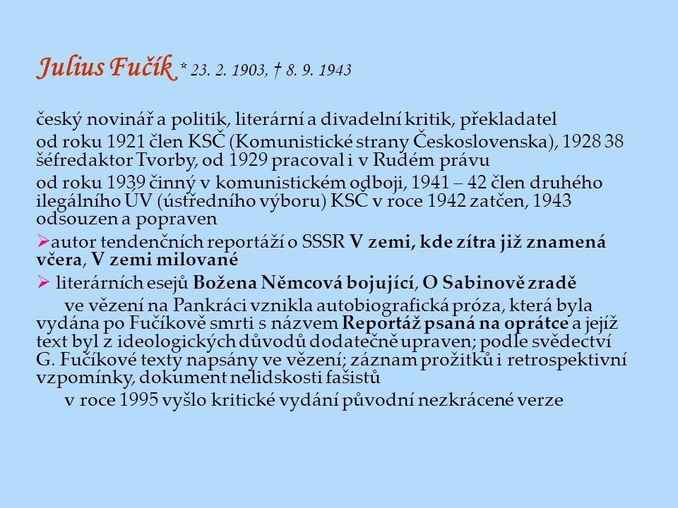 Julius Fučík * 23. 2. 1903, † 8. 9. 1943 český novinář a politik, literární a divadelní kritik, překladatel od roku 1921 člen KSČ (Komunistické strany
