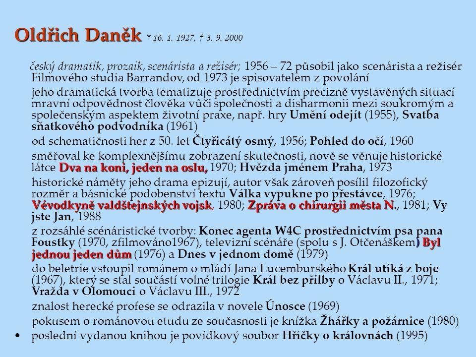 Oldřich Daněk Oldřich Daněk * 16. 1. 1927, † 3. 9. 2000 český dramatik, prozaik, scenárista a režisér; 1956 – 72 působil jako scenárista a režisér Fil