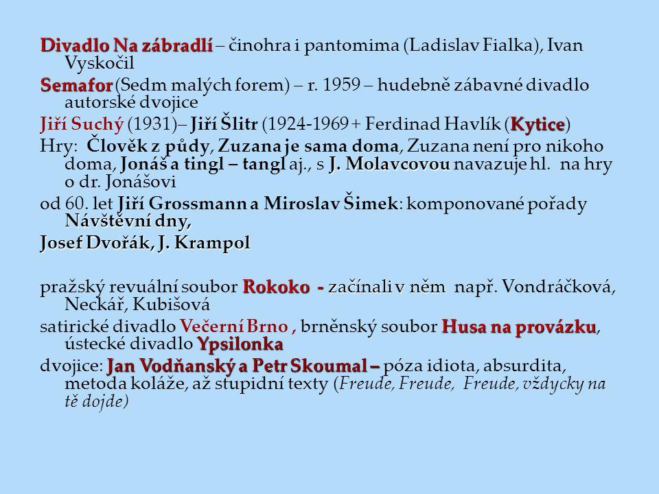 Divadlo Na zábradlí Divadlo Na zábradlí – činohra i pantomima (Ladislav Fialka), Ivan Vyskočil Semafor Semafor (Sedm malých forem) – r. 1959 – hudebně