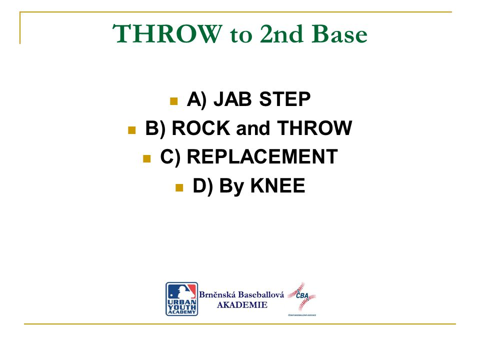 THROW to 2nd Base A) JAB STEP B) ROCK and THROW C) REPLACEMENT D) By KNEE