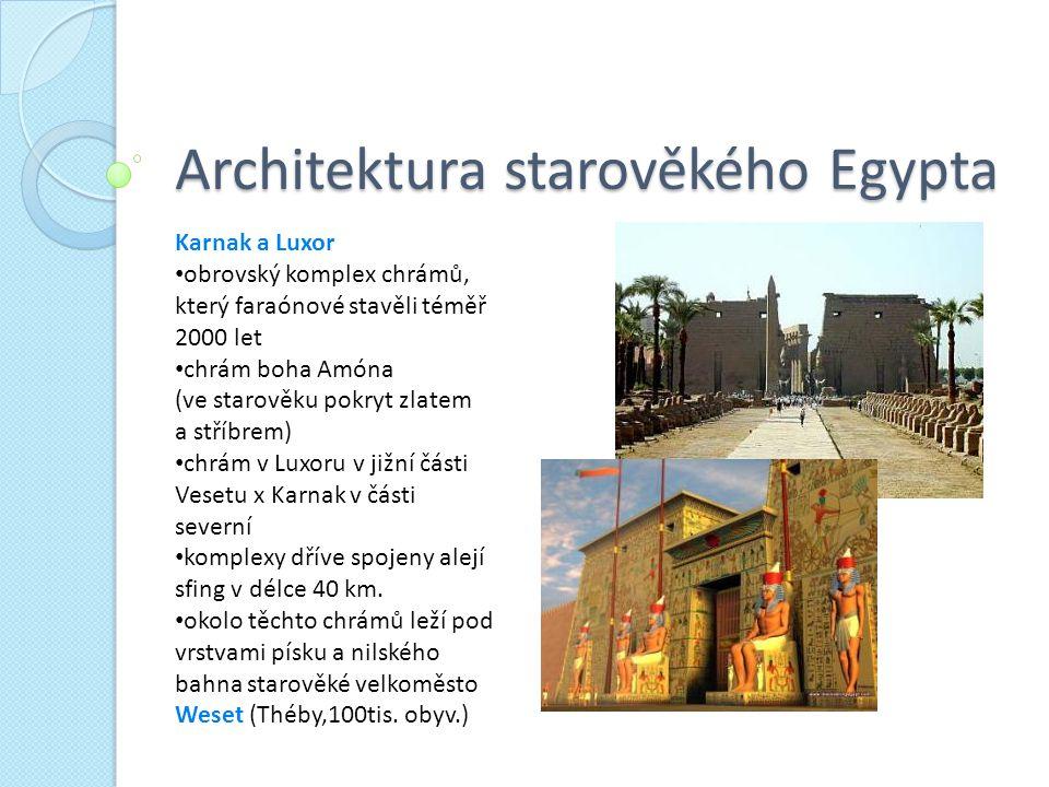 Architektura starověkého Egypta Karnak a Luxor obrovský komplex chrámů, který faraónové stavěli téměř 2000 let chrám boha Amóna (ve starověku pokryt z