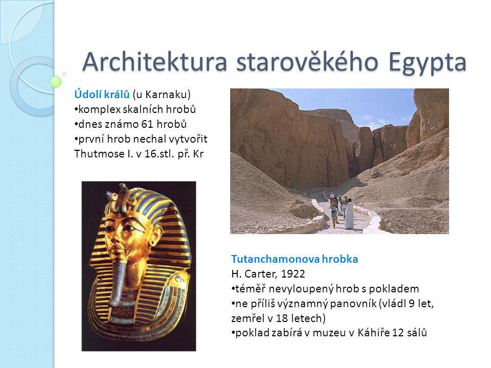 Architektura starověkého Egypta Údolí králů (u Karnaku) komplex skalních hrobů dnes známo 61 hrobů první hrob nechal vytvořit Thutmose I. v 16.stl. př