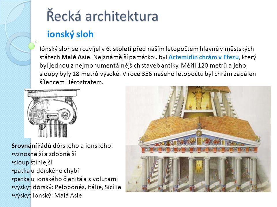 Řecká architektura ionský sloh Iónský sloh se rozvíjel v 6. století před naším letopočtem hlavně v městských státech Malé Asie. Nejznámější památkou b