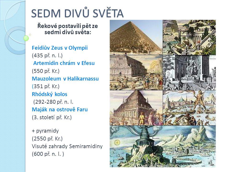 SEDM DIVŮ SVĚTA Řekové postavili pět ze sedmi divů světa: Feidiův Zeus v Olympii (435 př. n. l.) Artemidin chrám v Efesu (550 př. Kr.) Mauzoleum v Hal