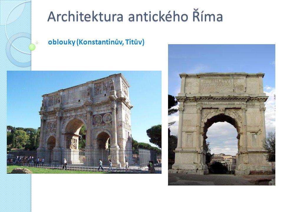 Architektura antického Říma oblouky (Konstantinův, Titův)