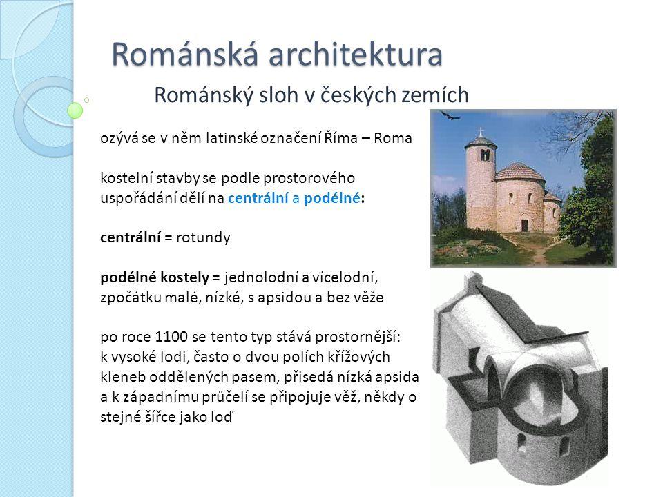 Románská architektura Románský sloh v českých zemích ozývá se v něm latinské označení Říma – Roma kostelní stavby se podle prostorového uspořádání děl