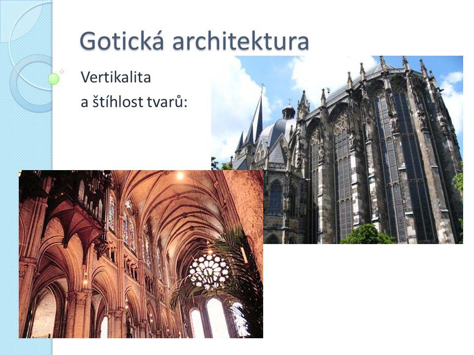 Gotická architektura Vertikalita a štíhlost tvarů: