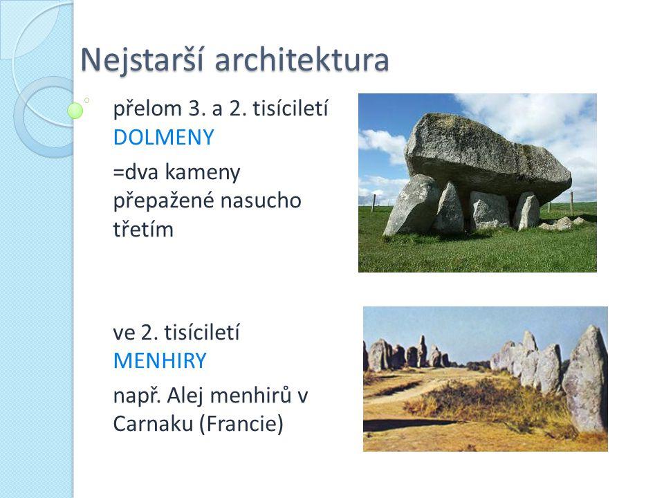 Nejstarší architektura přelom 3. a 2. tisíciletí DOLMENY =dva kameny přepažené nasucho třetím ve 2. tisíciletí MENHIRY např. Alej menhirů v Carnaku (F