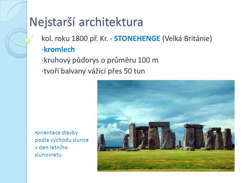 Nejstarší architektura kol. roku 1800 př. Kr. - STONEHENGE (Velká Británie) kromlech kruhový půdorys o průměru 100 m tvoří balvany vážící přes 50 tun