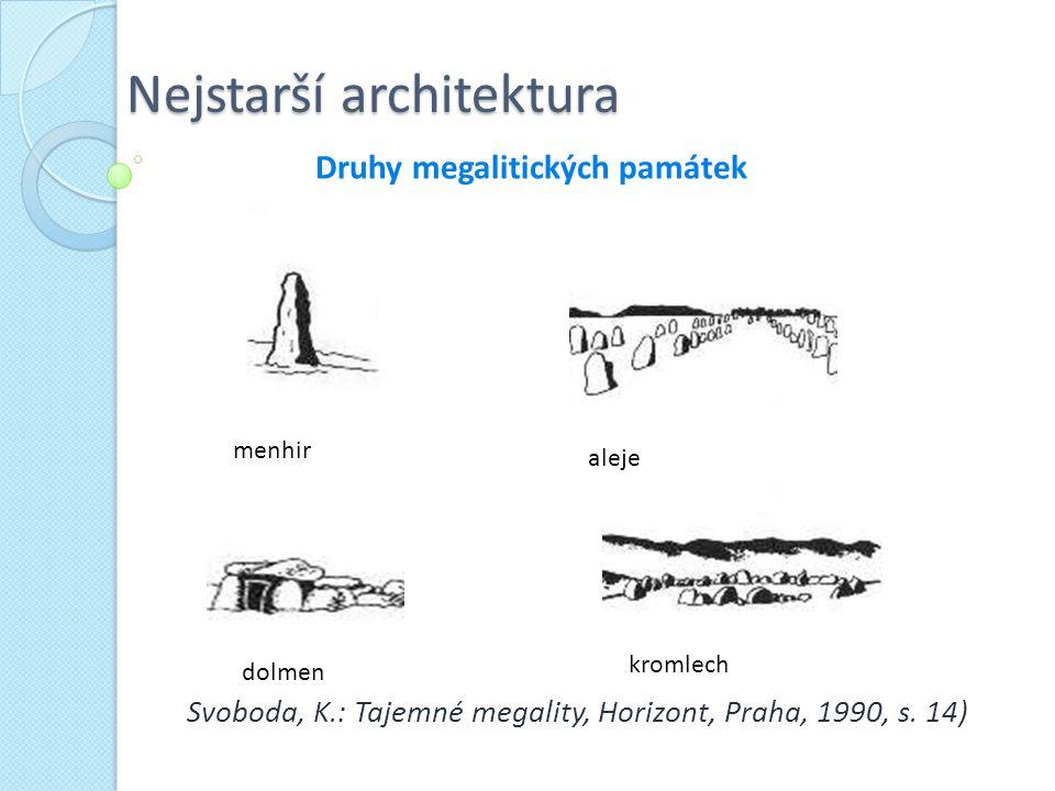 Nejstarší architektura Svoboda, K.: Tajemné megality, Horizont, Praha, 1990, s. 14) Druhy megalitických památek menhir dolmen aleje kromlech