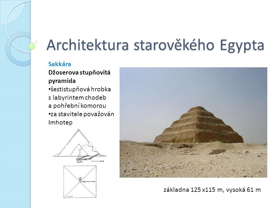 Sakkára Džoserova stupňovitá pyramida šestistupňová hrobka s labyrintem chodeb a pohřební komorou za stavitele považován Imhotep základna 125 x115 m,