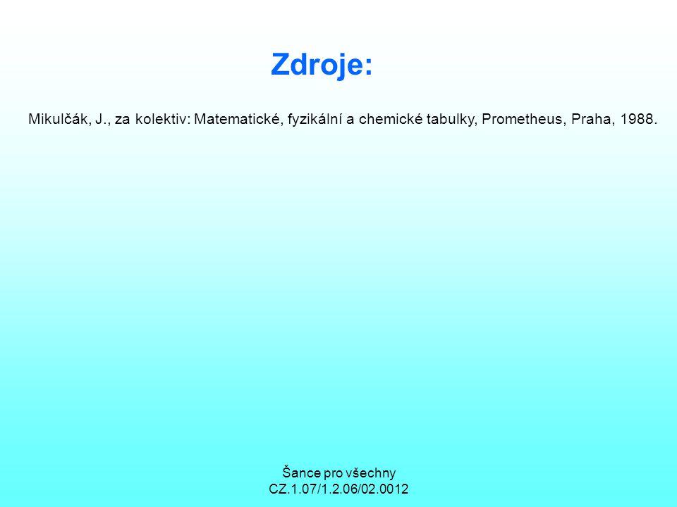 Šance pro všechny CZ.1.07/1.2.06/02.0012 Zdroje: Mikulčák, J., za kolektiv: Matematické, fyzikální a chemické tabulky, Prometheus, Praha, 1988.