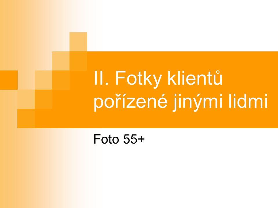 II. Fotky klientů pořízené jinými lidmi Foto 55+