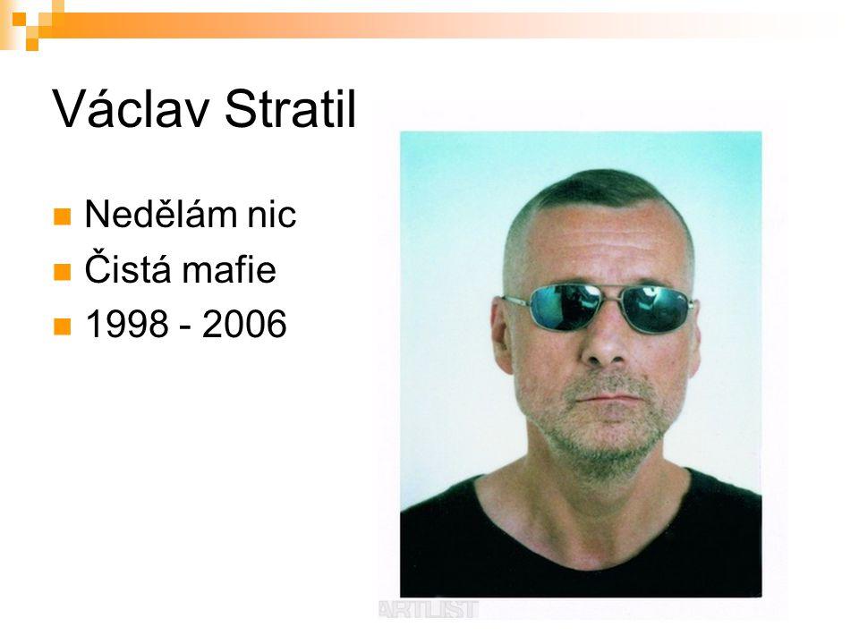 Václav Stratil Nedělám nic Čistá mafie 1998 - 2006