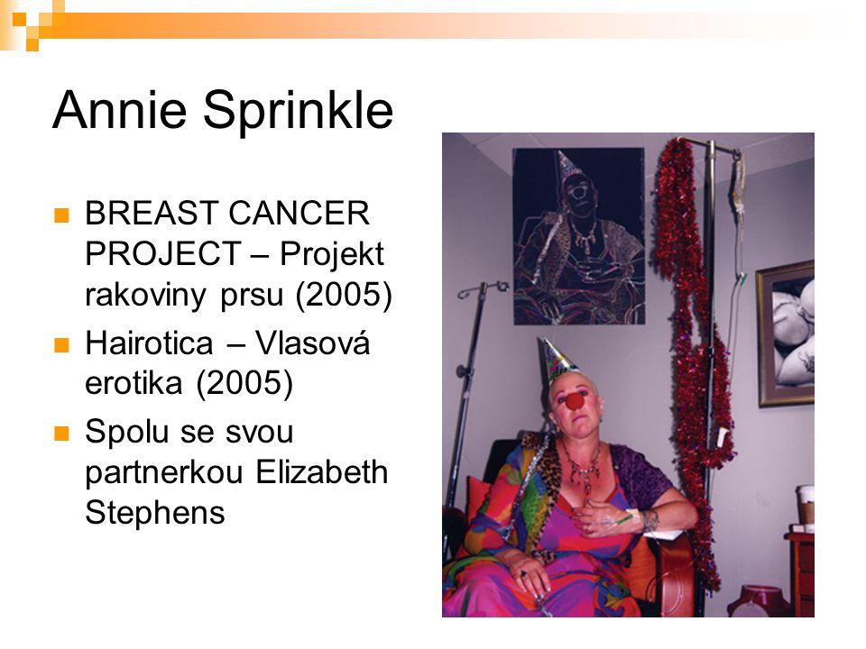 Annie Sprinkle BREAST CANCER PROJECT – Projekt rakoviny prsu (2005) Hairotica – Vlasová erotika (2005) Spolu se svou partnerkou Elizabeth Stephens