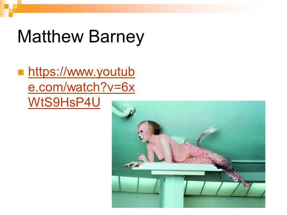 Matthew Barney https://www.youtub e.com/watch?v=6x WtS9HsP4U https://www.youtub e.com/watch?v=6x WtS9HsP4U