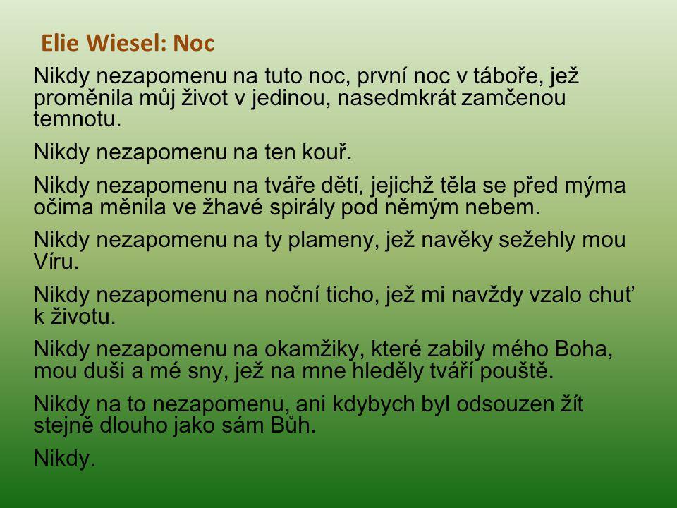 Elie Wiesel: Noc Nikdy nezapomenu na tuto noc, první noc v táboře, jež proměnila můj život v jedinou, nasedmkrát zamčenou temnotu.