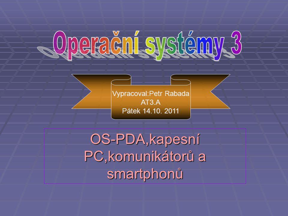 OS-PDA,kapesní PC,komunikátorů a smartphonů Vypracoval:Petr Rabada AT3.A Pátek 14.10. 2011