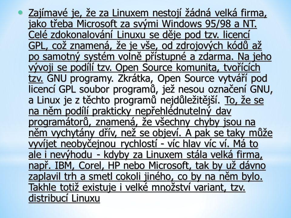 Zajímavé je, že za Linuxem nestojí žádná velká firma, jako třeba Microsoft za svými Windows 95/98 a NT. Celé zdokonalování Linuxu se děje pod tzv. lic