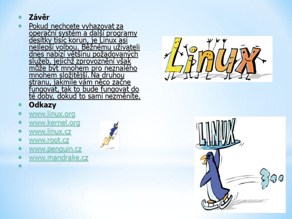 Závěr Závěr Pokud nechcete vyhazovat za operační systém a další programy desítky tisíc korun, je Linux asi nejlepší volbou. Běžnému uživateli dnes nab