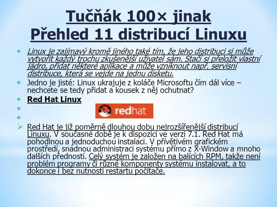 Tučňák 100× jinak Přehled 11 distribucí Linuxu Linux je zajímavý kromě jiného také tím, že jeho distribuci si může vytvořit každý trochu zkušenější už