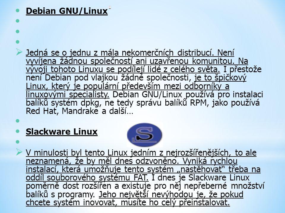 Debian GNU/Linux  Jedná se o jednu z mála nekomerčních distribucí. Není vyvíjena žádnou společností ani uzavřenou komunitou. Na vývoji tohoto Linuxu