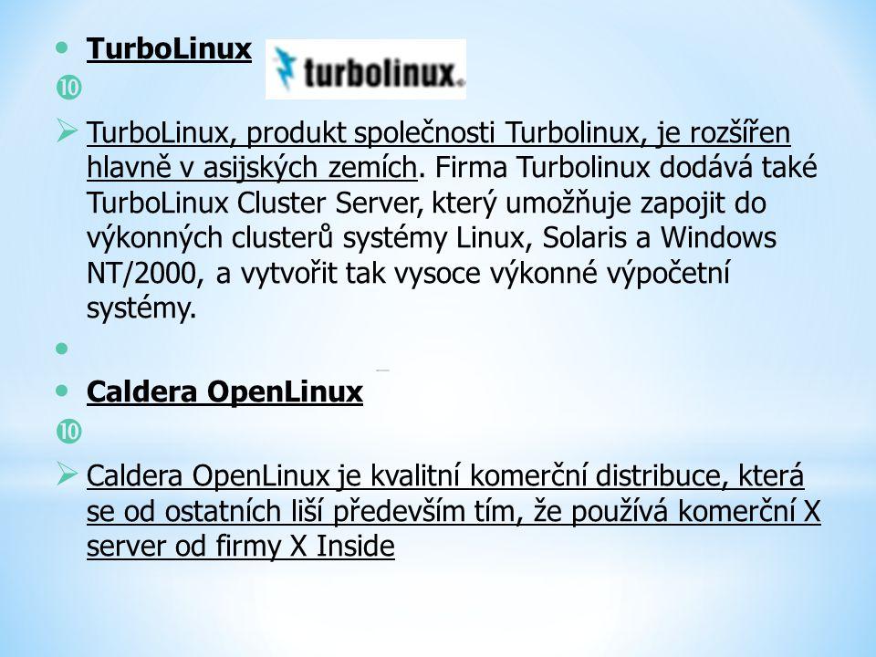 TurboLinux   TurboLinux, produkt společnosti Turbolinux, je rozšířen hlavně v asijských zemích. Firma Turbolinux dodává také TurboLinux Cluster Serv