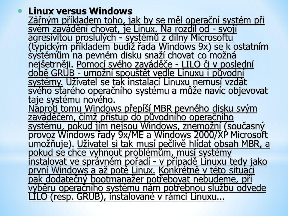 Linux versus Windows Zářným příkladem toho, jak by se měl operační systém při svém zavádění chovat, je Linux. Na rozdíl od - svojí agresivitou proslul