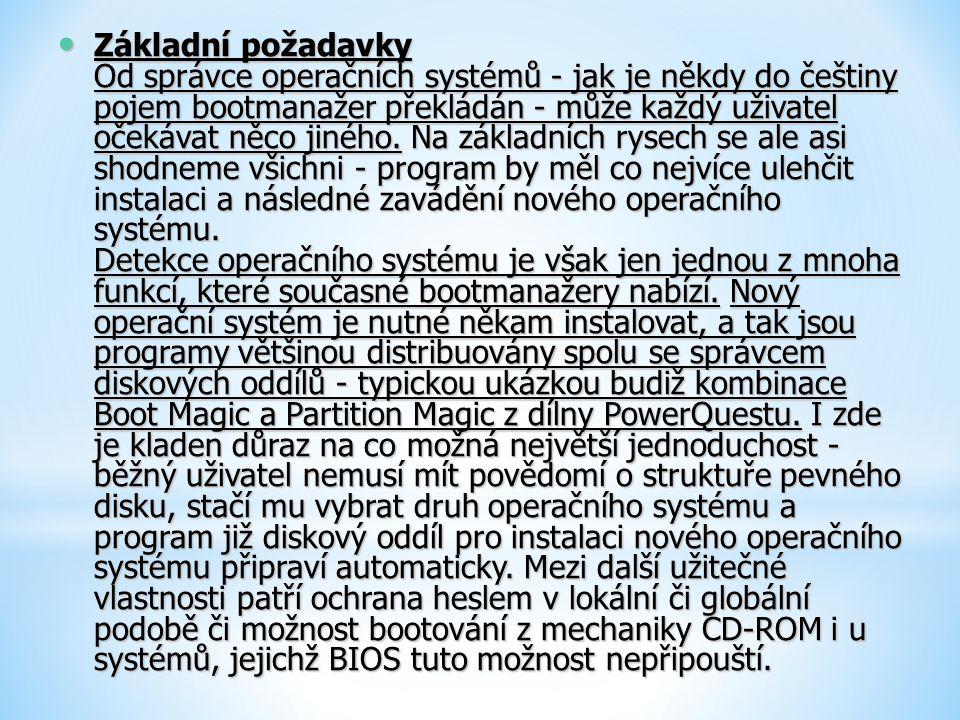 Základní požadavky Od správce operačních systémů - jak je někdy do češtiny pojem bootmanažer překládán - může každý uživatel očekávat něco jiného. Na