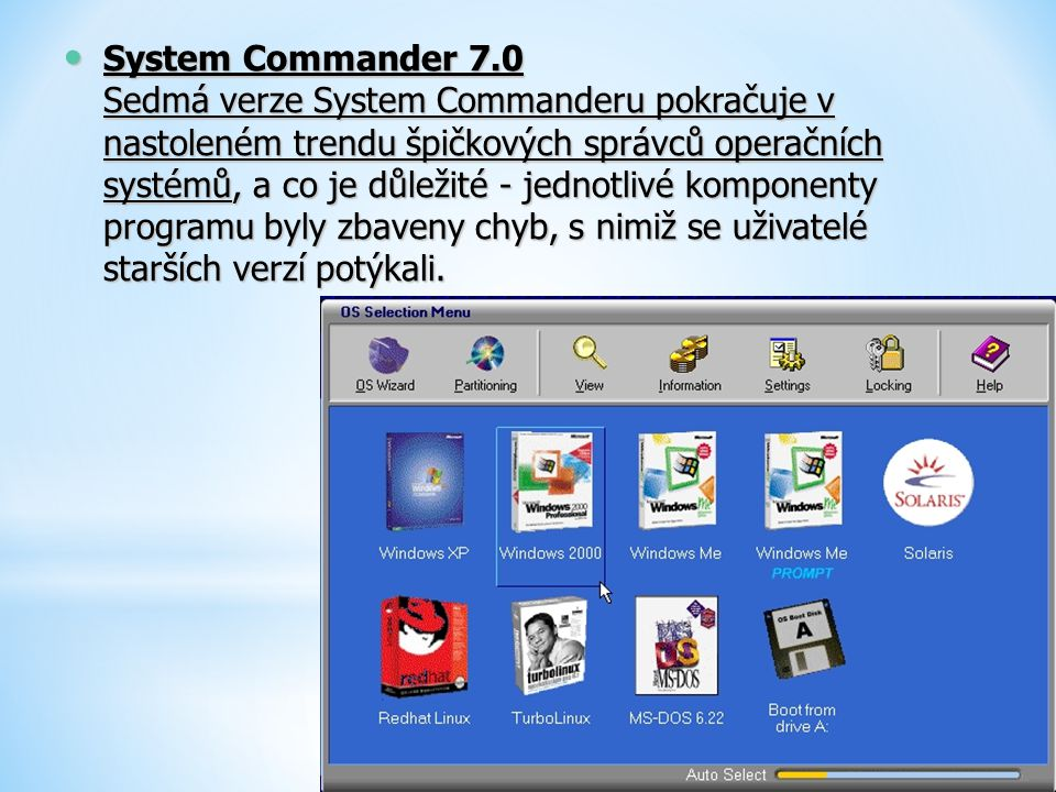 System Commander 7.0 Sedmá verze System Commanderu pokračuje v nastoleném trendu špičkových správců operačních systémů, a co je důležité - jednotlivé