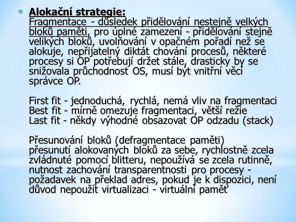 Alokační strategie: Fragmentace - důsledek přidělování nestejně velkých bloků paměti, pro úplné zamezení - přidělování stejně velikých bloků, uvolňová