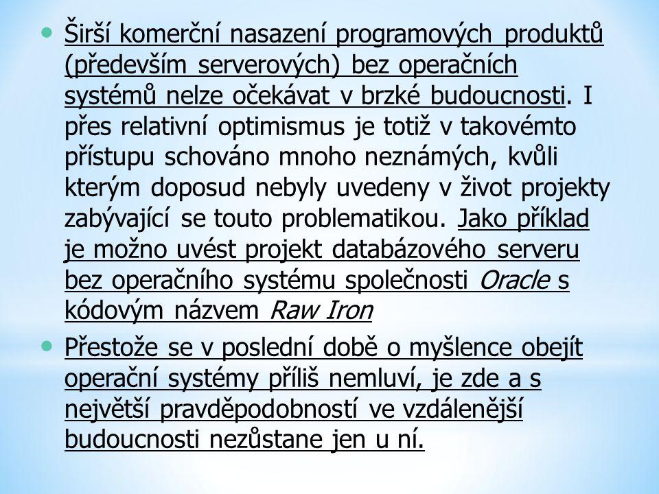 Širší komerční nasazení programových produktů (především serverových) bez operačních systémů nelze očekávat v brzké budoucnosti. I přes relativní opti