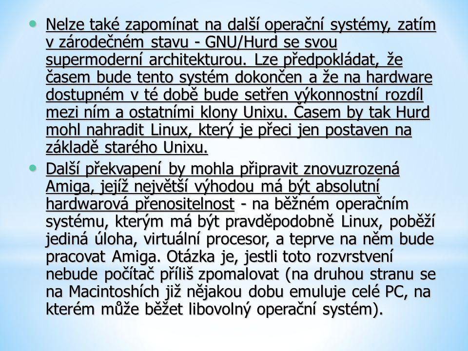 Nelze také zapomínat na další operační systémy, zatím v zárodečném stavu - GNU/Hurd se svou supermoderní architekturou. Lze předpokládat, že časem bud