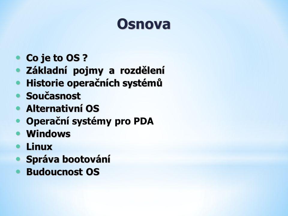 Osnova Co je to OS ? Co je to OS ? Základní pojmy a rozdělení Základní pojmy a rozdělení Historie operačních systémů Historie operačních systémů Souča