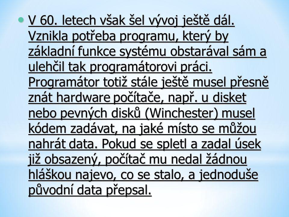 V 60. letech však šel vývoj ještě dál. Vznikla potřeba programu, který by základní funkce systému obstarával sám a ulehčil tak programátorovi práci. P