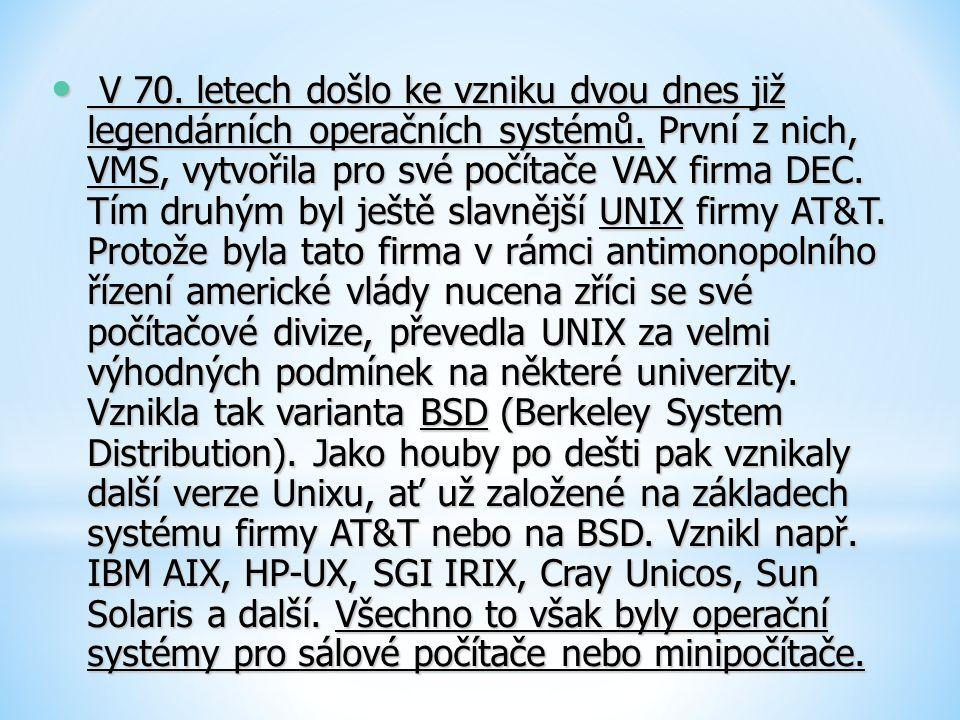 V 70. letech došlo ke vzniku dvou dnes již legendárních operačních systémů. První z nich, VMS, vytvořila pro své počítače VAX firma DEC. Tím druhým by