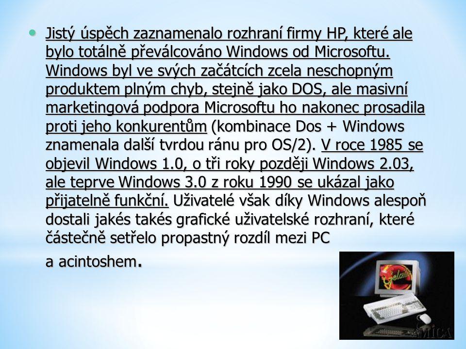 Jistý úspěch zaznamenalo rozhraní firmy HP, které ale bylo totálně převálcováno Windows od Microsoftu. Windows byl ve svých začátcích zcela neschopným