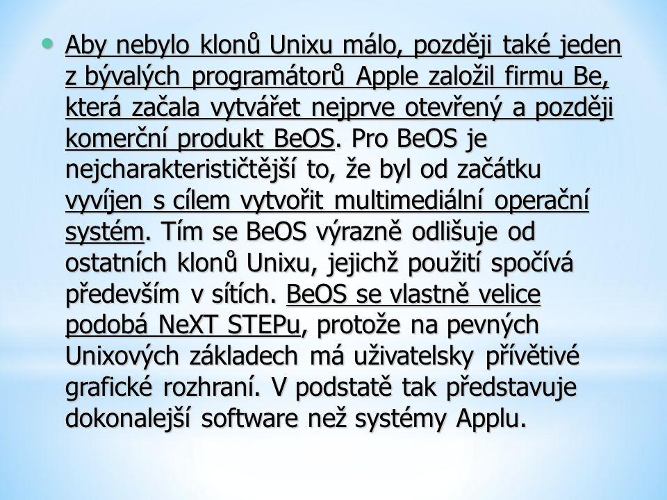 Aby nebylo klonů Unixu málo, později také jeden z bývalých programátorů Apple založil firmu Be, která začala vytvářet nejprve otevřený a později komer