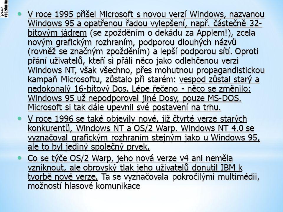 V roce 1995 přišel Microsoft s novou verzí Windows, nazvanou Windows 95 a opatřenou řadou vylepšení, např. částečně 32- bitovým jádrem (se zpožděním o