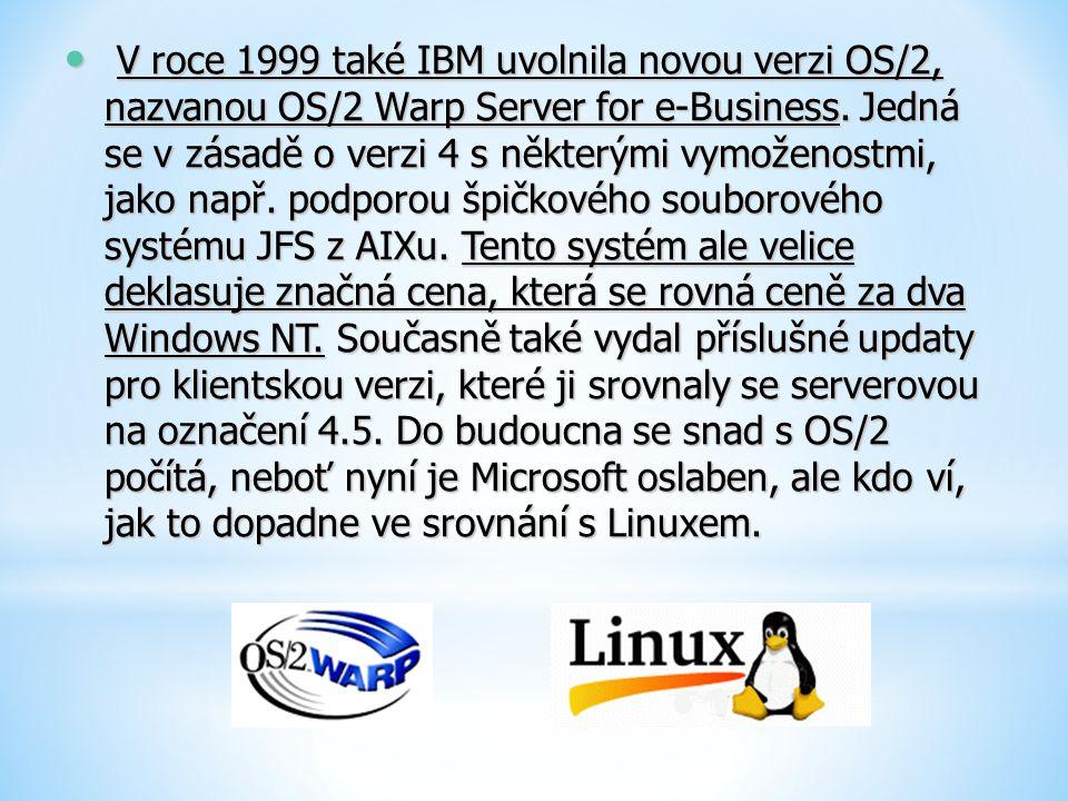 V roce 1999 také IBM uvolnila novou verzi OS/2, nazvanou OS/2 Warp Server for e-Business. Jedná se v zásadě o verzi 4 s některými vymoženostmi, jako n