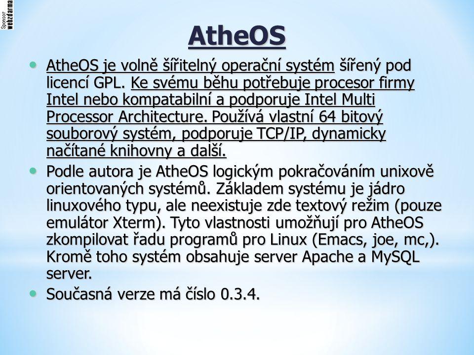 AtheOS AtheOS je volně šířitelný operační systém šířený pod licencí GPL. Ke svému běhu potřebuje procesor firmy Intel nebo kompatabilní a podporuje In