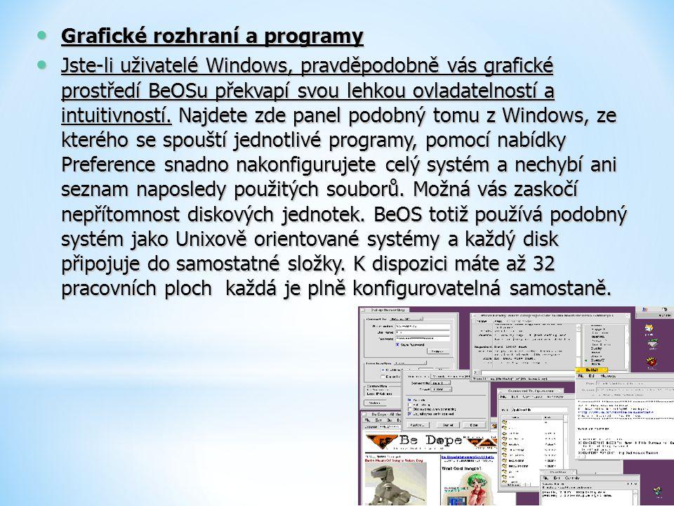 Grafické rozhraní a programy Grafické rozhraní a programy Jste-li uživatelé Windows, pravděpodobně vás grafické prostředí BeOSu překvapí svou lehkou o
