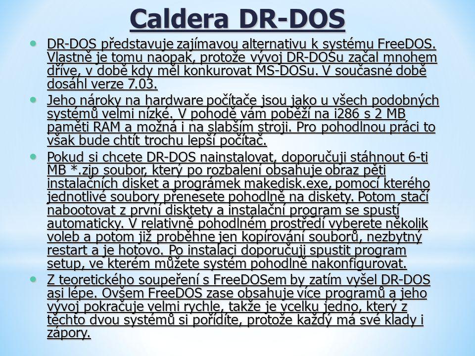 Caldera DR-DOS DR-DOS představuje zajímavou alternativu k systému FreeDOS. Vlastně je tomu naopak, protože vývoj DR-DOSu začal mnohem dříve, v době kd
