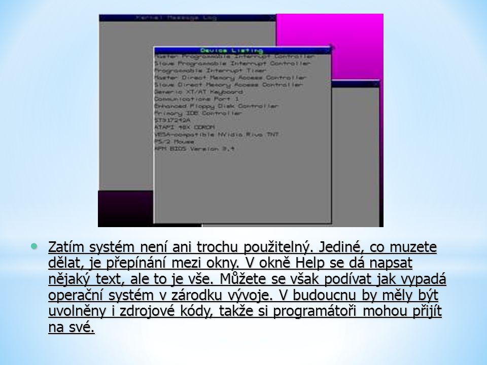 Zatím systém není ani trochu použitelný. Jediné, co muzete dělat, je přepínání mezi okny. V okně Help se dá napsat nějaký text, ale to je vše. Můžete